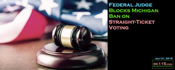 20160721_Federal Judge Blocks Michigan Ban on Straight-Ticket Voting _title
